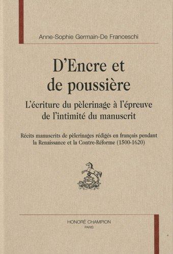 9782745318725: D'Encre et de poussière : L'écriture du pèlerinage à l'épreuve de l'intimité du manuscrit : récits manuscrits de pèlerinages rédigés en français pendant la Renaissance et la Contre-Réforme (1500-1620)