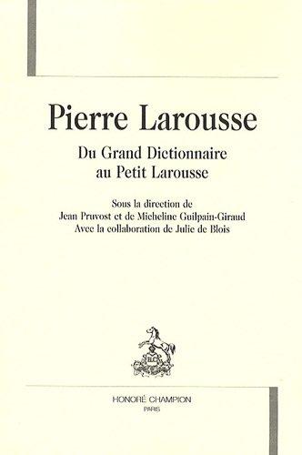 9782745319371: Pierre Larousse : Du Grand Dictionnaire au Petit Larousse