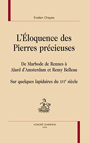 9782745319654: L'éloquence des pierres précieuses : De Marbode de Rennes à Alard d'Amsterdam et Remy Belleau, Sur quelques lapidaires du XVIe siècle