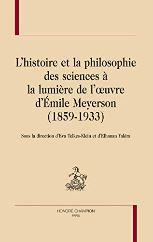 9782745319739: L'histoire et la philosophie des sciences à la lumière de l'oeuvre d'Emile Meyerson (1859-1933)