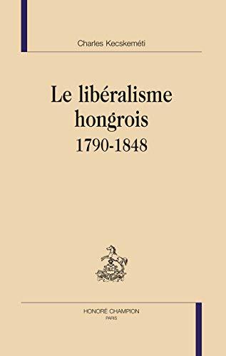 9782745319777: Le libéralisme hongrois 1790-1848