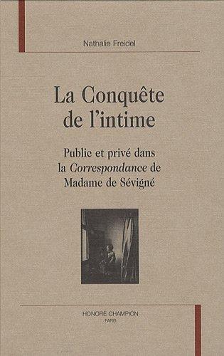 9782745320056: La Conquête de l'intime : Public et privé dans la Correspondance de Madame de Sévigné
