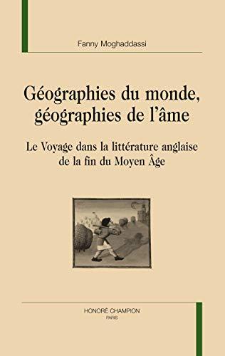 9782745320070: Géographies du monde, géographies de l'âme : Le voyage dans la littérature anglaise de la fin du Moyen Age