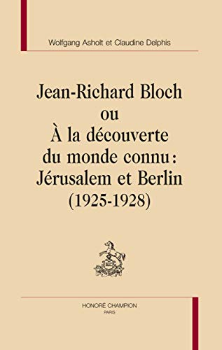 9782745320377: Jean-Richard Bloch ou A la d�couverte du monde connu : J�rusalem et Berlin (1925-1928)