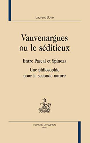 9782745320858: Vauvenargues ou le séditieux : Entre Pascal et Spinoza - Une philosophie pour la seconde nature