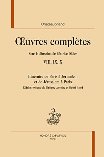 Oeuvres complètes Tome 8 à 10 Itinéraire de Paris à Jérusalem et de Jérusalem à Paris - François-René de Chateaubriand
