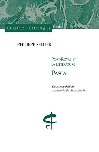 Port-Royal et la littérature - Pascal: Sellier, Philippe