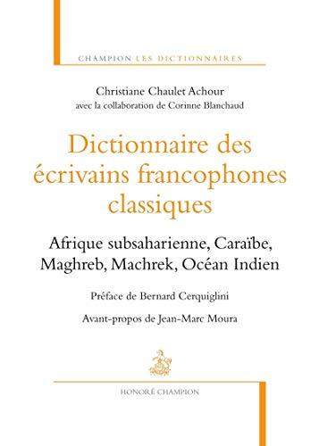 Dictionnaire des écrivains francophones classiques : Afrique: Chaulet-Achour, Christiane, Blanchaud,