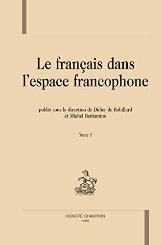 9782745321299: Le français dans l'espace francophone : Description linguistique et sociolinguistique de la francophonie Tome 1 (Politique linguistique)