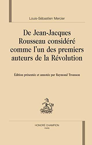 DE JEAN JACQUES ROUSSEAU CONSIDERE COMME: MERCIER LOUIS SEBAST