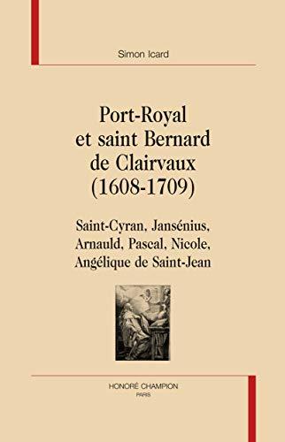 9782745321541: Port-Royal et saint Bernard de Clairvaux (1608-1709) : Saint-Cyran, Jansénius, Arnauld, Pascal, Nicole, Angélique de Saint-Jean