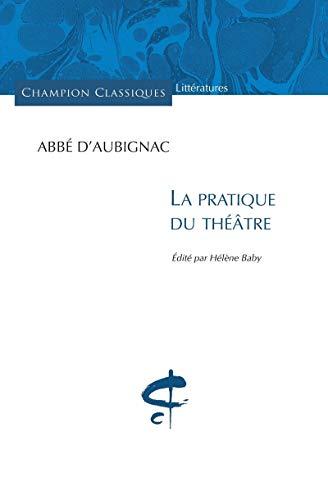 PRATIQUE DU THEATRE -LA-: ABBE D AUBIGNAC