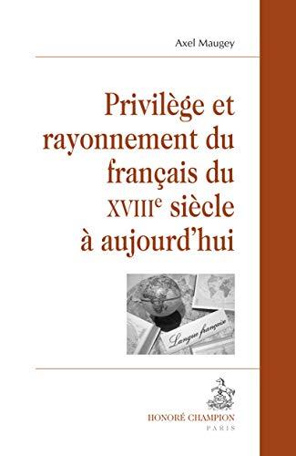 9782745322845: privilège et rayonnement du français du XVIII siècle à aujourd'hui