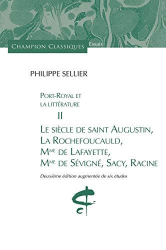 9782745323408: Port-Royal et la littérature : Tome 2, Le siècle de saint Augustin, La Rochefoucauld, Mme de Lafayette, Mme de Sévigné, Sacy, Racine