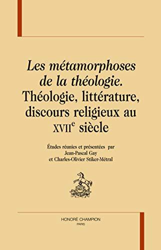 9782745323873: Les métamorphoses de la théologie, littérature , discours religieux au XVIIe siècle