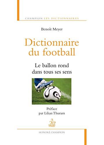 dictionnaire du football ; le ballon rond dans tous ses sens: Benoit Meyer, Beno�t Meyer