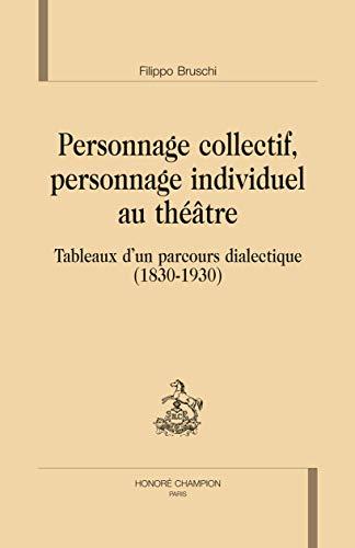 9782745325488: Personnage collectif, personnage individuel au théâtre. Tableaux d'un parcours dialectique (1830-1930).