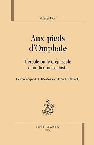 9782745325846: Aux pieds d'Omphale : Hercule ou le cr�puscule d'un dieu masochiste (Mythocritique de la D�cadence et de Sacher-Masoch) (Romantisme et modernit�s)