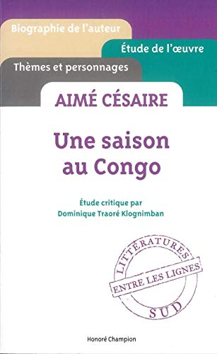 9782745325983: Une saison au Congo - Aime Cesaire - etude critique ' entre les lignes ' [ Cliff Notes French ] (French Edition)