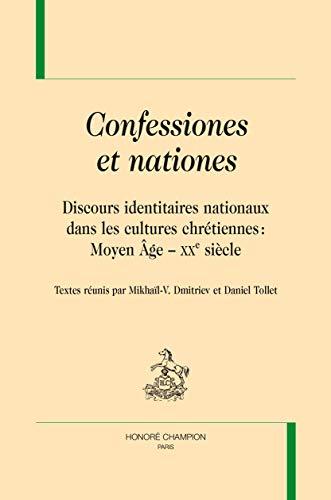 9782745326287: CONFESSIONES ET NATIONES. Discours identitaires nationaux dans les cultures chrétiennes : Moyen Âge - XXe siècle.