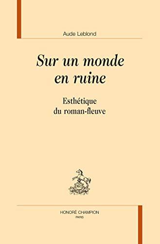 9782745326881: Sur un monde en ruines. Esthétique du roman-fleuve.