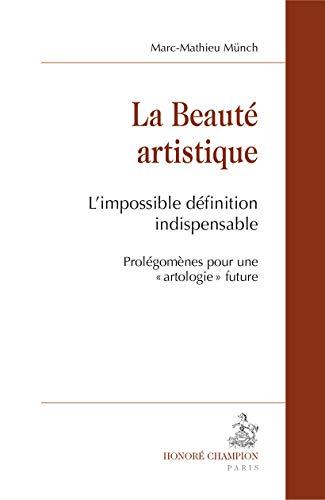 9782745327000: La beauté artistique : L'impossible définition indispensable. Prolégomènes pour une (Essais)