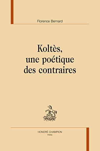 9782745327161: Koltès, une poétique des contraires.