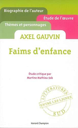 Axel Gauvin: Faims d'enfance: Mathieu-Job, Martine