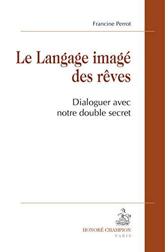 9782745328298: Le Langage imagé des rêves. Dialoguer avec notre double secret.