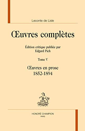OEUVRES COMPLETES T5 PROSE 1852 1894: LECONTE DE LISLE