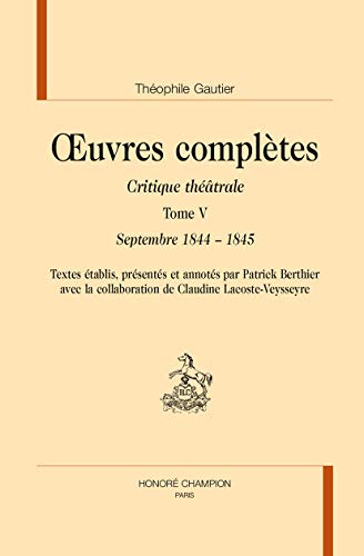 9782745328366: Oeuvres Completes. Critique Theatrale. T5. Septembre 1844-1845.