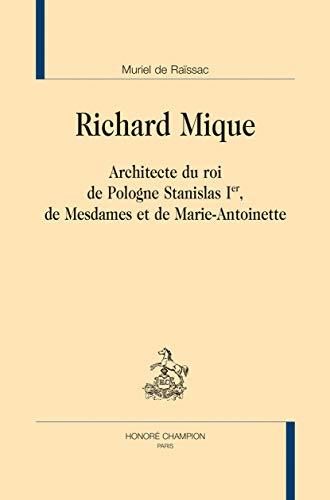 9782745329004: Richard Mique Architecte du Roi de Pologne Stanilas Premier, de Mesdames et de Marie-Antoinette