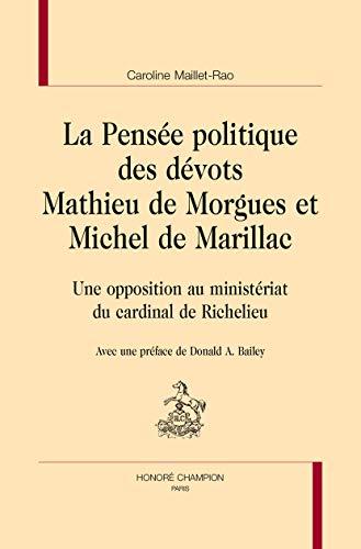 9782745329035: La Pensée politique des dévots Mathieu de Morgues et Michel de Marillac. Une opposition au ministériat du cardinal de Richelieu.