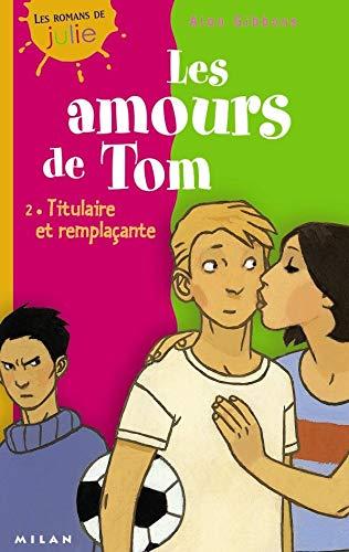 9782745905918: Les Amours de Tom, tome 2 : Titulaire et Rempla�ante