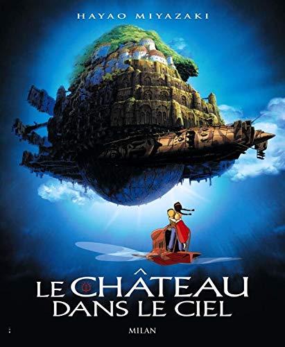 Le Château dans le ciel: Hayao Miyazaki