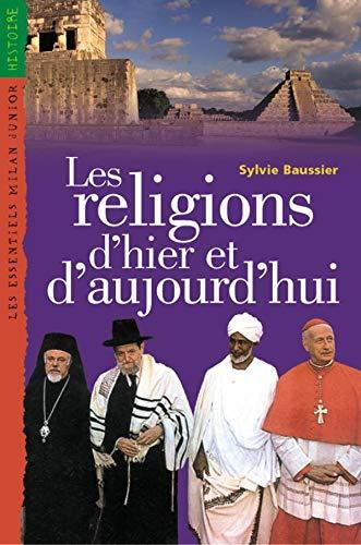 Religions d'hier et d'aujourd'hui [nouvelle à dition]: Baussier, Sylvie