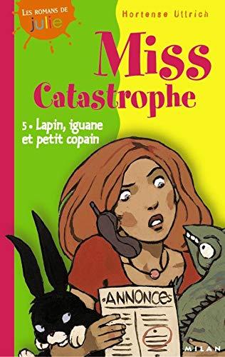 9782745908940: Miss Catastrophe, Tome 5 : Lapin, iguane et petit copain (Les romans de julie)