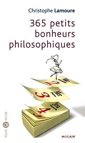 365 petits bonheurs philosophiques: Lamoure, Christophe