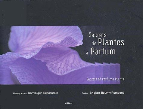 SECRETS DE PLANTES A PARFUM: BOURNY-ROMAGNE, BRIGITTE ; SILBERSTEIN, DOMINIQUE