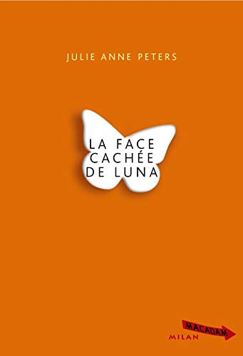 La face cachée de Luna (French Edition) (274591684X) by Julie-Anne Peters