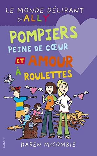 9782745916921: Le monde délirant d'Ally, Tome 14 : Pompiers, peine de coeur et amour à roulettes
