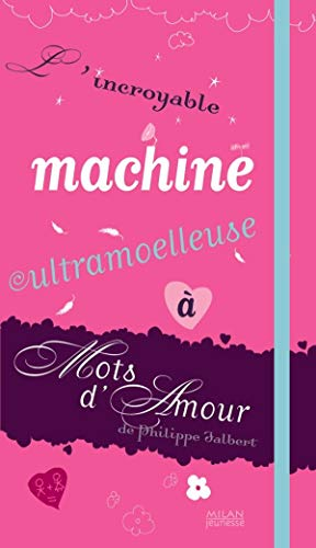 9782745932372: L'incroyable machine ultramoelleuse � mots d'amour
