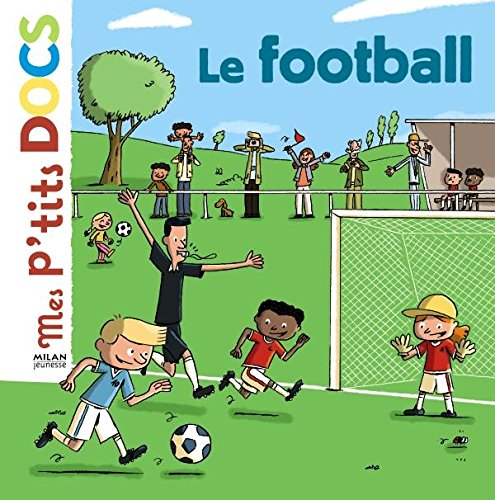 9782745933829: Mes P'tits Docs: Le Football (French Edition)