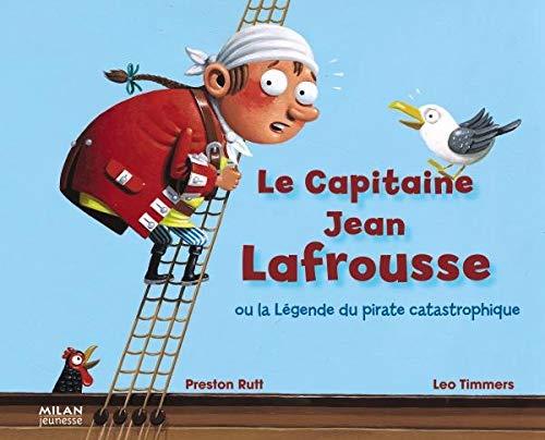 9782745934406: Le capitaine Jean Lafrousse : Ou la légende du pirate catastrophique