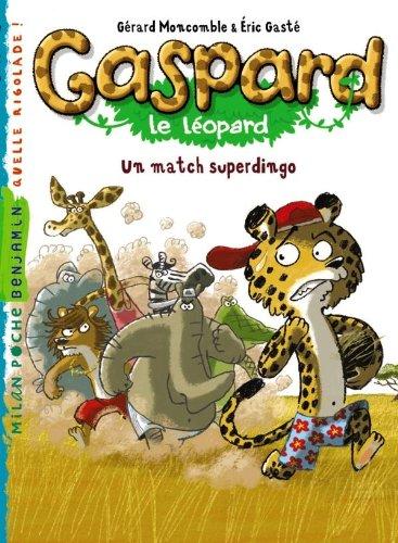GASPARD LE LÉOPARD T.01 : UN MATCH SUPERDINGO !: MONCOMBLE G�RARD