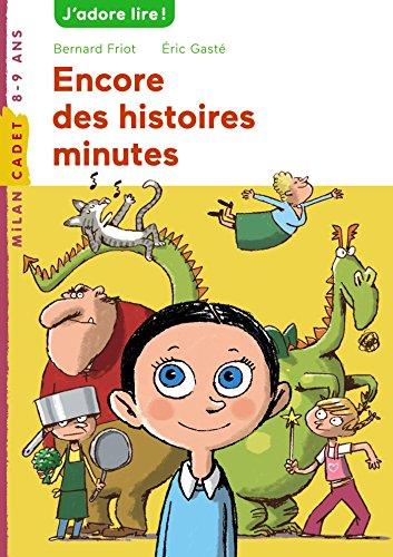ENCORE DES HISTOIRES MINUTE N.É.: FRIOT BERNARD