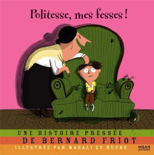 POLITESSE, MES FESSES !: FRIOT BERNARD