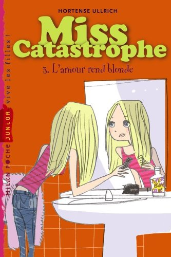9782745947697: Miss Catastrophe, Tome 3 : L'amour rend blonde