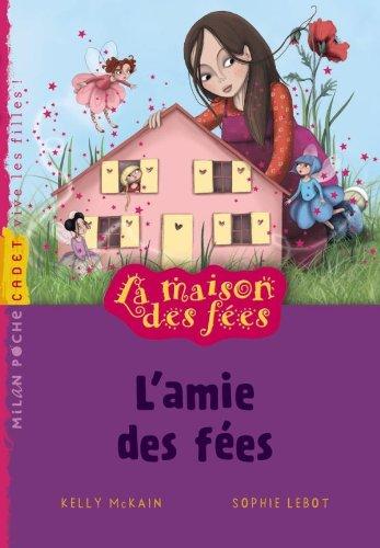 MAISON DES FÉES (LA) T.01 : L'AMIE DES FÉES: MCKAIN KELLY