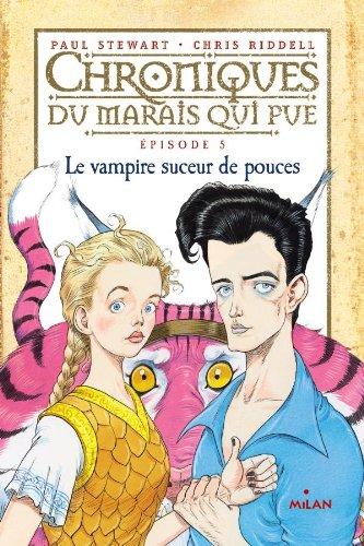 CHRONIQUES DU MARAIS QUI PUE T.05 : LE VAMPIRE SUCEUR DE POUCES: STEWART PAUL